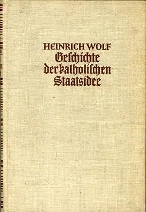 Geschichte der katholischen Staatsidee. Kaiser Augustus oder Jesus Christus?: Wolf, Heinrich: