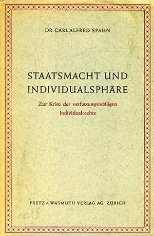 Staatsmacht und Individualsphäre. Zur Krise der verfassungsmäßigen Individualrechte.: Spahn, Carl ...