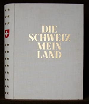 Die Schweiz mein Land. Hrsg. von Otto Walter und Julius Wagner. Mit 16 vierfarbigen Kunstblättern ...