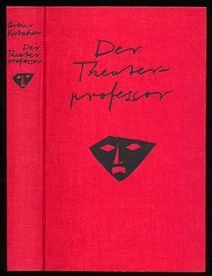 Der Theaterprofessor. Ein Leben für die Wissenschaft vom Theater.: Kutscher, Artur: