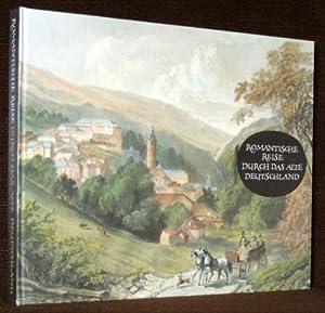 Romantische Reise durch das alte Deutschland. Städte und Landschaften in zeitgenössischen Stichen ...