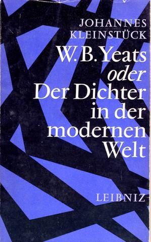 W. B. Yeats oder Der Dichter in der modernen Welt.: Yeats, William Butler - Kleinstück, Johannes: