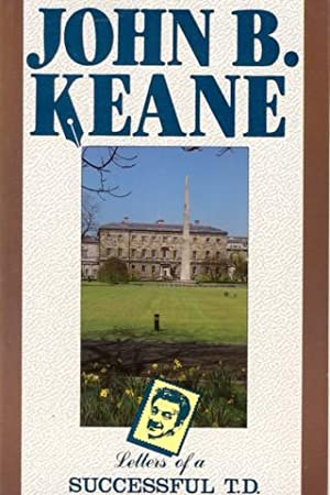 Letters of Successful T. D.: Keane, John B.: