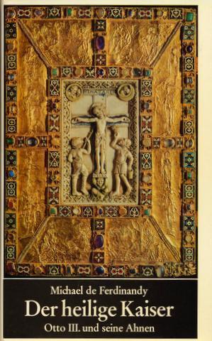 Der heilige Kaiser. Otto III. und seine Ahnen.: Otto III. - Ferdinandy, Michael de: