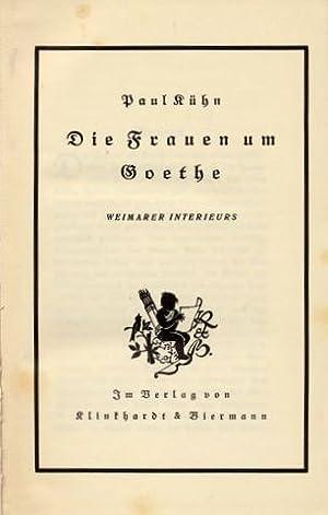 Die Frauen um Goethe. Weimarer Interieurs [Band 1 (von 2): Frauen, Ehe, Seelenfreundschaft, Liebe]....