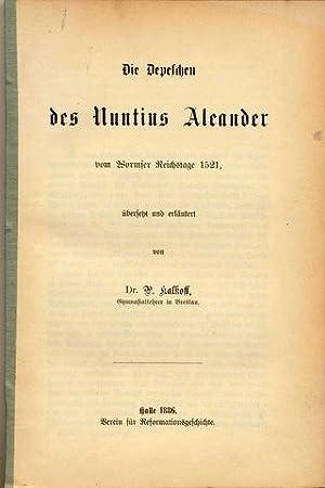 Die Depeschen des Nuntius Aleander vom Wormser Reichstag 1521, übersetzt und erläutert von P.[aul] ...