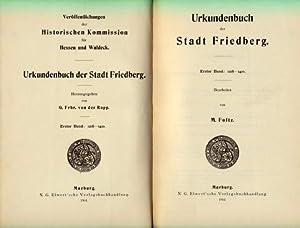 Urkundenbuch der Stadt Friedberg. Erster Band: 1216-1410. Bearbeitet von M.[ax] Foltz.: Friedberg -...