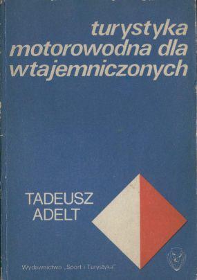 Turystyka motorowodna dla wtajemniczonych: Adelt Tadeusz