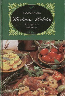 Regionalna kuchnia polska. Malopolska: Orlowska Marta (zebrala)