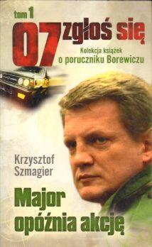 07 zglos sie, t.1 Major opoznia akcje: Szmagier Krzysztof