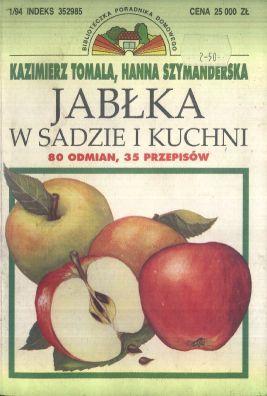 Jablka w sadzie i kuchni. 80 odmian,: Tomala Kazimierz, Szymanderska