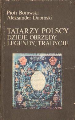 Tatarzy polscy. Dzieje, obrzedy, legendy, tradycje: Borawski Piotr, Dubinski