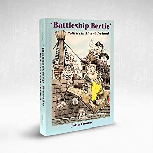 Battleship Bertie: Politics in Ahern?s Ireland
