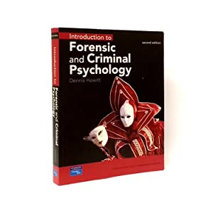 Introduction to Forensic and Criminal Psychology: Dennis Howitt