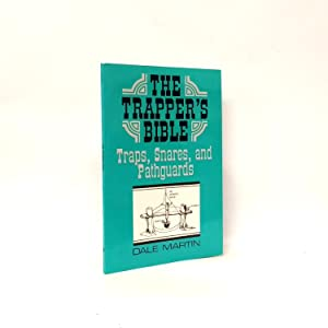 The Trapper's Bible: Traps, Snares, and Pathguards