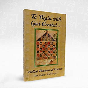 To Begin With, God Created. Biblical Theologies of Creation