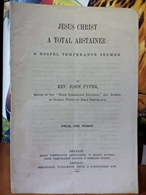 Jesus Christ, A Total Abstainer: A Gospel Temperance Sermon.