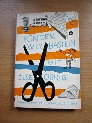 Kinder, wir basteln! : Ein Beschäftigungsbuch f.: Obrig, Ilse: