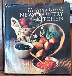 Henrietta Green's New Country Kitchen: The Best Produce, the Best Recipes