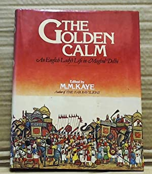 The Golden Calm - an English Lady's Life in Moghul Delhi