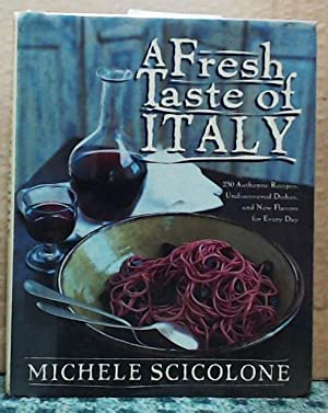A Fresh Taste of Italy 250 Authentic Recipes, Undiscovered Dishes, and New Flavors for Every Day