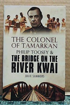 The Colonel of Tamarkan : Philip Toosey and the bridge on the River Kwai