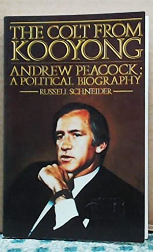 The Colt from Kooyong - Andrew Peacock: A Political Biography