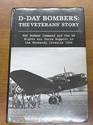 D-Day Bombers : The Veterans' Story : RAF Bomber Command and the US Eighth Air Force Support to t...