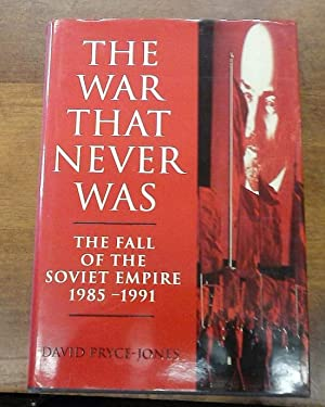 The War that Never Was: The Fall of the Soviet Empire 1985 - 1991