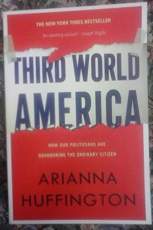 Third World America: How Our Politicians Are Abandoning the Middle Class and Betraying the Americ...