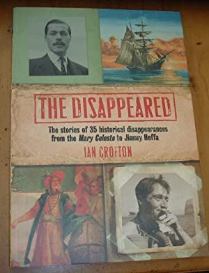 The Disappeared The stories of 35 historical disappearances from Mary Celeste to Jimmy Hoffa.