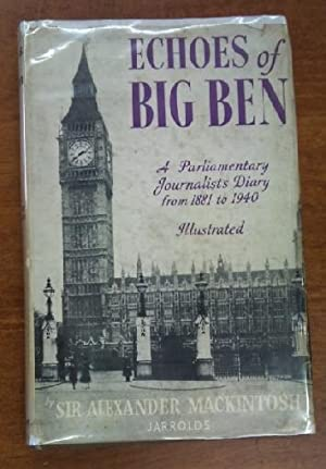 Echoes of Big Ben: A journalist's parliamentary diary (1881-1940)