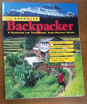 The Advanced Backpacker A Handbook for Year Round, Long-Distance Hiking