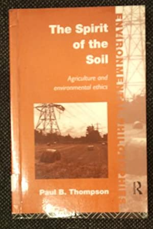 The Spirit of the Soil: Agriculture and Environmental Ethics (Environmental Philosophies)