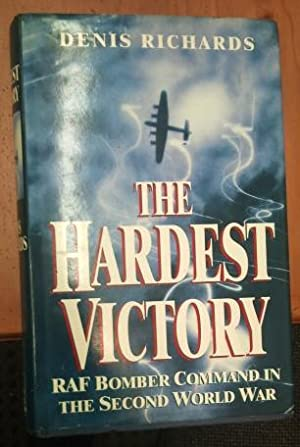 THE HARDEST VICTORY RAF Bomber Command In The Second World War