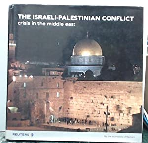 The Israeli-Palestinian Conflict: Crisis in the Middle East