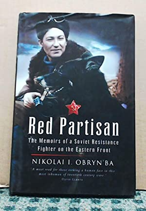 Red Partisan: The Memoirs of a Soviet Resistance Fighter on the Eastern Front