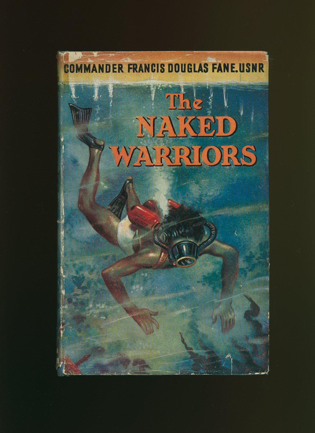 The Naked Warriors: Commander Francis Douglas Fane, U. S. N. R. and Don Moore [Foreword by Ian ...