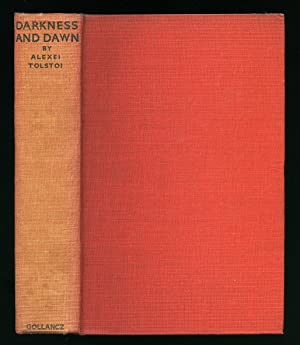 Darkness and Dawn: Tolstoi, Alexei [Translated by Edith Bone and Emile Burns]