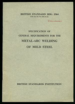 British Standard 1856: 1964 Specification of General Requirements for the Metal Arc Welding of Mild...
