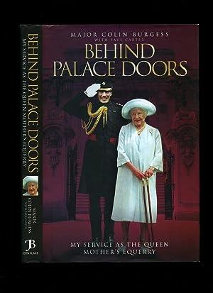 Behind Palace Doors; My Service as the: Burgess, Major Colin
