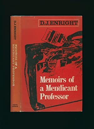 Memoirs of a Mendicant Professor: Enright, D. J.