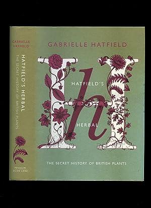 Hatfield's Herbal; The Secret History of British: Hatfield, Gabrielle