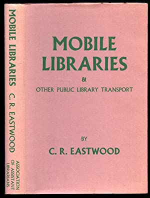 Mobile Libraries and Other Public Library Transport: Eastwood, C. R.