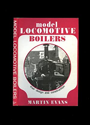 Model Locomotive Boilers their Design and Construction: Evans, Martin
