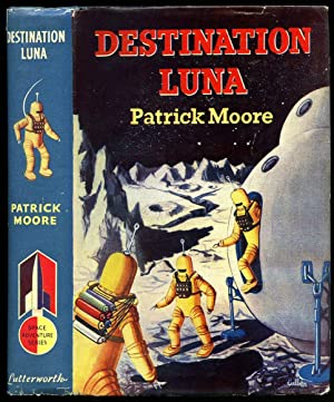 Destination Luna; The Thrilling Story of a: Moore, Patrick [1923-2012]