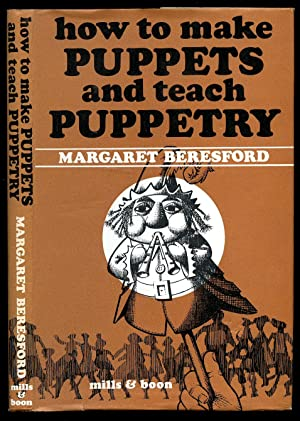 How To Make Puppets and Teach Puppetry: Beresford, Margaret [Jacket