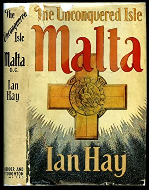The Unconquered Isle; The Story of Malta: Hay, Ian