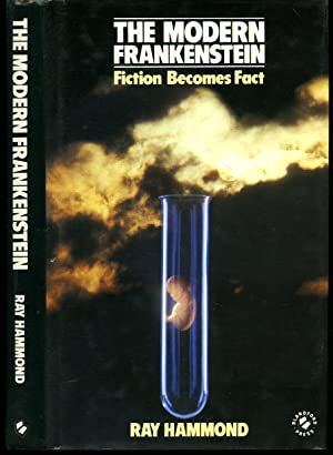 The Modern Frankenstein: Fiction Becomes Fact: Hammond, Ray