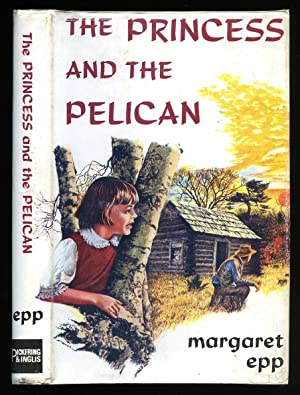 The Princess and the Pelican: Epp, Margaret [Illustrated